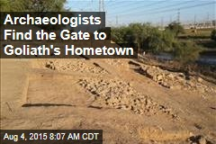 Archaeologists Find the Gate to Goliath's Hometown