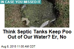 Think Septic Tanks Keep Poo Out of Our Water? Er, No
