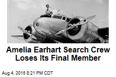 Amelia Earhart Search Crew Loses Its Final Member