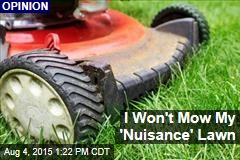 I Won't Mow My 'Nuisance' Lawn