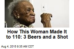 How This Woman Made It to 110: 3 Beers and a Shot