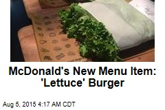 McDonald's New Menu Item: 'Lettuce' Burger