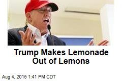 Trump Makes Lemonade Out of Lemons