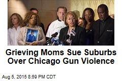 Grieving Moms Sue Suburbs Over Chicago Gun Violence