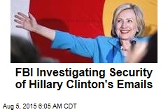 FBI Investigating Security of Hillary Clinton's Emails
