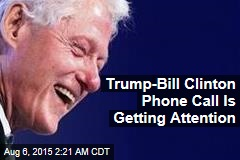 Before White House Bid, Trump Chatted to Bill Clinton