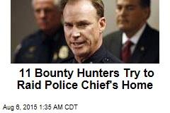 11 Bounty Hunters Try to Raid Police Chief's Home