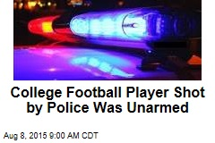 College Football Player Shot by Police Was Unarmed