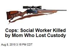 Cops: Social Worker Killed by Mom Who Lost Custody