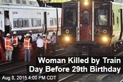 Woman Killed by Train Day Before 29th Birthday