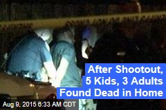 After Shootout, 5 Kids, 3 Adults Found Dead in Home