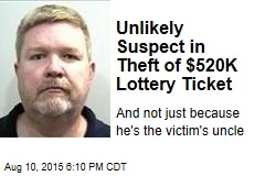 Unlikely Suspect in Theft of $520K Lottery Ticket