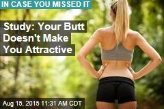 Study: Your Butt Doesn't Make You Attractive