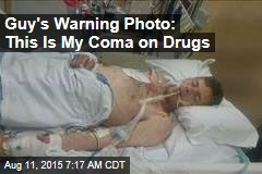 Guy's Warning Photo: This Is My Coma on Drugs