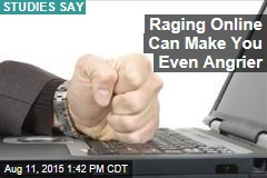 Raging Online Can Make You Even Angrier