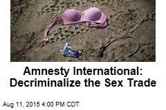 Amnesty International: Decriminalize the Sex Trade