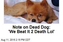 Note on Dead Dog: 'We Beat It 2 Death Lol'