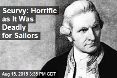 Scurvy: Horrific as It Was Deadly for Sailors