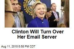 Clinton Will Turn Over Her Email Server