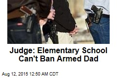 Judge: Elementary School Can't Ban Armed Dad