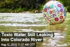Toxic Water Still Leaking Into Colorado River