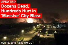 Huge Blasts Rock China Port City