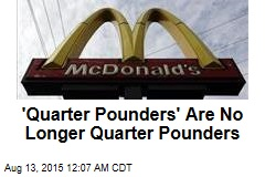'Quarter Pounders' Are No Longer Quarter Pounders
