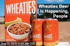 Wheaties Beer Is Happening, People