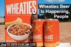 Wheaties Beer Is Happening, People