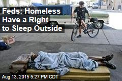 Feds: Homeless Have a Right to Sleep Outside