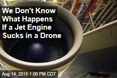 We Don't Know What Happens If a Jet Engine Sucks in a Drone