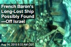 French Baron's Long-Lost Ship Possibly Found —in Israel