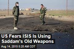 US Fears ISIS Is Using Saddam's Old Weapons