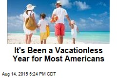 It's Been a Vacationless Year for Most Americans