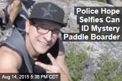 Police Hope Selfies Can ID Mystery Paddle Boarder