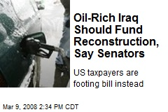 Oil-Rich Iraq Should Fund Reconstruction, Say Senators