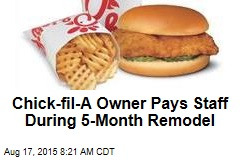 Chick-fil-A Owner Pays Staff During 5-Month Remodel