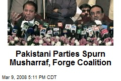 Pakistani Parties Spurn Musharraf, Forge Coalition