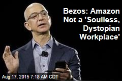 Bezos: Amazon Not a 'Soulless, Dystopian Workplace'