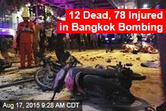 12 Dead, 78 Injured in Bangkok Bombing