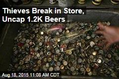 Thieves Break in Store, Uncap 1.2K Beers