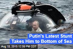 Putin's Latest Stunt Takes Him to Bottom of Sea