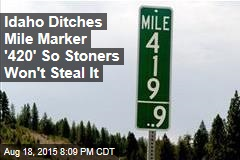 Idaho Ditches Mile Marker '420' So Stoners Won't Steal It