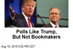 Polls Like Trump, But Not Bookmakers