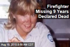 Firefighter Missing 9 Years Declared Dead