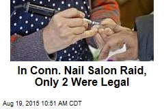 In Conn. Nail Salon Raid, Only 2 Were Legal