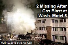 2 Missing After Gas Blast at Wash. Motel 6