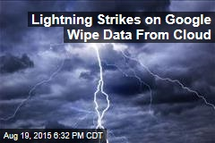Lightning Strikes on Google Wipe Data From Cloud