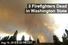 3 Firefighters Dead in Washington State