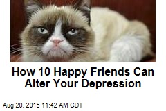 How 10 Happy Friends Can Alter Your Depression